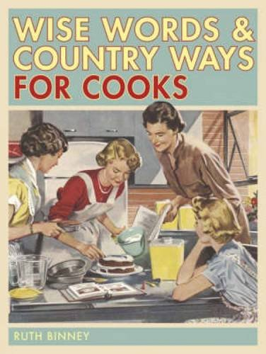 Wise Words and Country Ways for Cooks by Ruth Binney