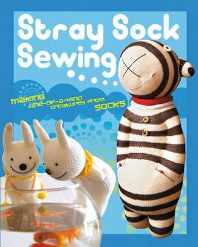 Stray Sock Sewing: Making One-of-a-Kind Creatures from Socks by Dan Ta
