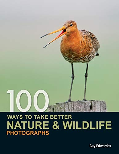 100 Ways to take better Nature & Wildlife Photographs By Guy Edwardes