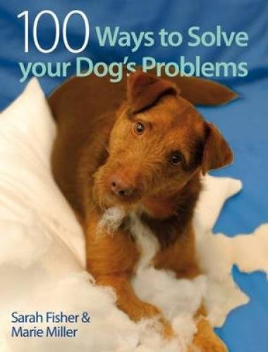 100 Ways to Solve Your Dog's Problems By Sarah Fisher