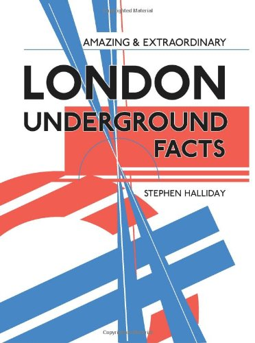 Amazing and Extraordinary London Underground Facts by Stephen Halliday