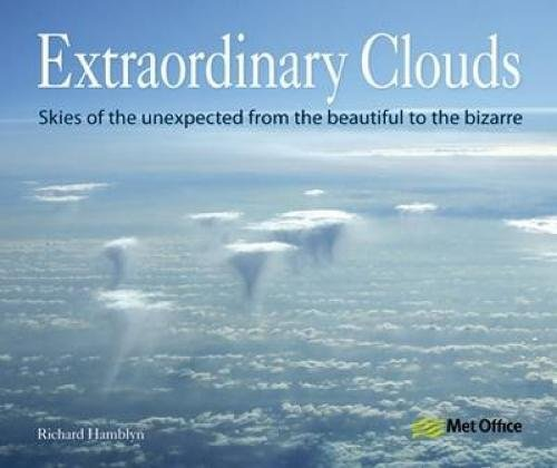 Extraordinary Clouds: Skies of the Unexpected from the Beautiful to the Bizarre By Richard Hamblyn