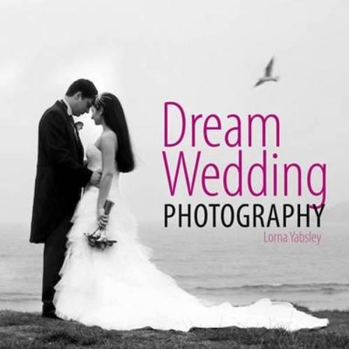 Dream Wedding Photography By Lorna Yabsley