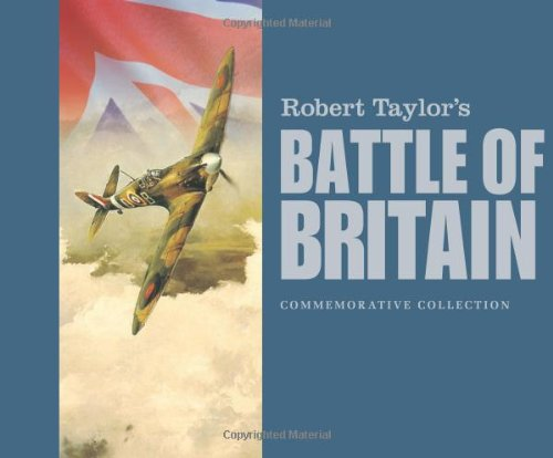 Robert Taylor's Battle of Britain: The Celebrated Paintings of WWII's Defining Moment By Robert Taylor