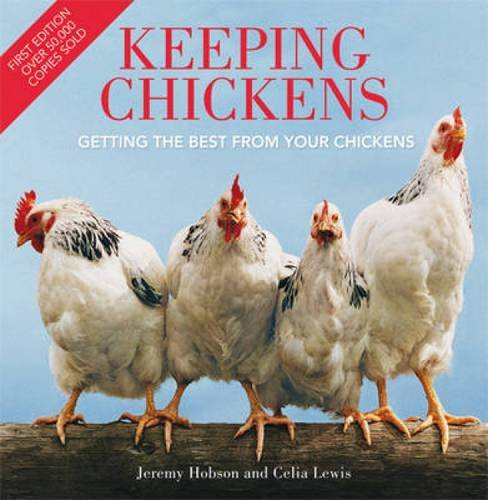 Keeping Chickens: Getting the Best from Your Chickens by Jeremy Hobson