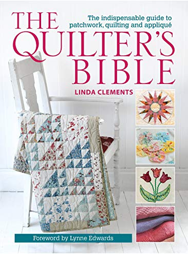 The Quilter's Bible: The Indispensable Guide to Patchwork, Quilting and Applique by Linda Clements