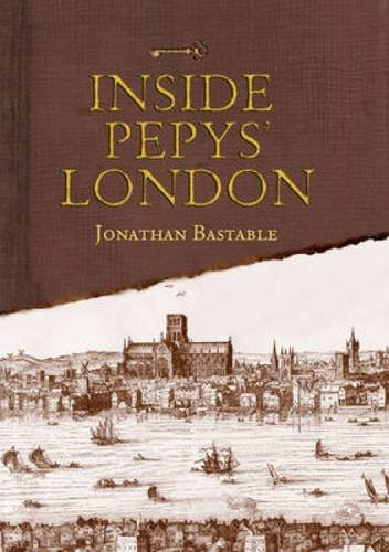 Inside Pepys' London By Jonathan Bastable