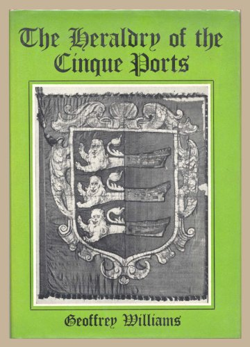 Heraldry of the Cinque Ports By Geoffrey Williams