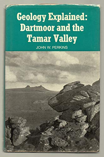 Geology Explained: Dartmoor and The Tamar Valley By John W. Perkins