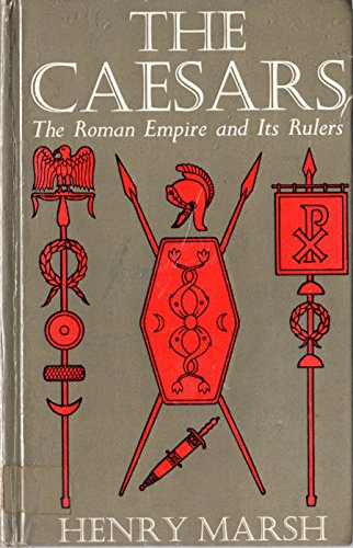 The Caesars: Roman Empire and Its Rulers By Henry Marsh