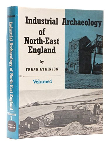 Industrial Archaeology of North-east England: v. 1 (Industrial Archaeology of British Isles) By Frank Atkinson