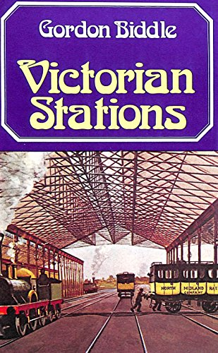 Victorian Stations: Railway Stations in England and Wales, 1836-1923 By Gordon Biddle