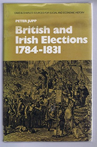 British and Irish Elections, 1784-1831 By Peter Jupp