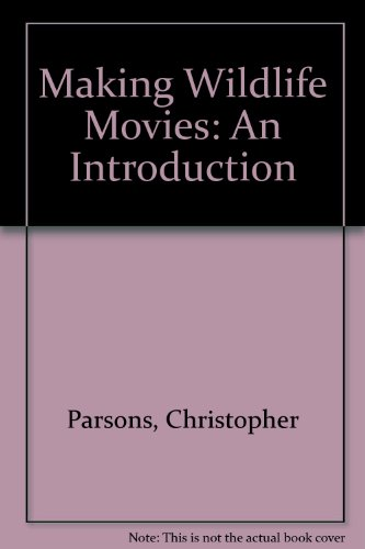 Making Wildlife Movies By Christopher Parsons