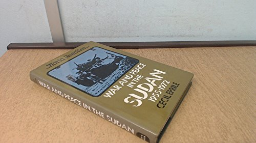 War and Peace in the Sudan, 1955-72 By Cecil Eprile