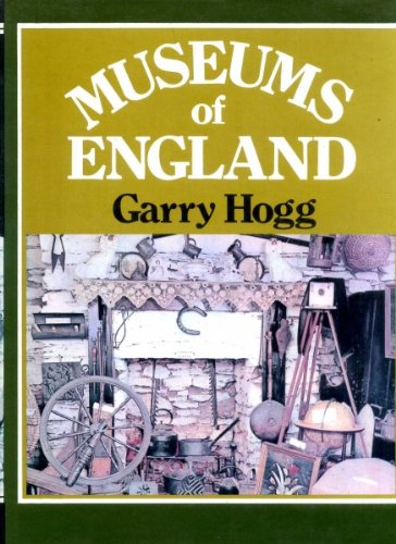 Museums of England By Garry Hogg