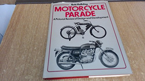 Motor Cycle Parade: A Pictorial Review of Motor Cycle Development By Bob Holliday
