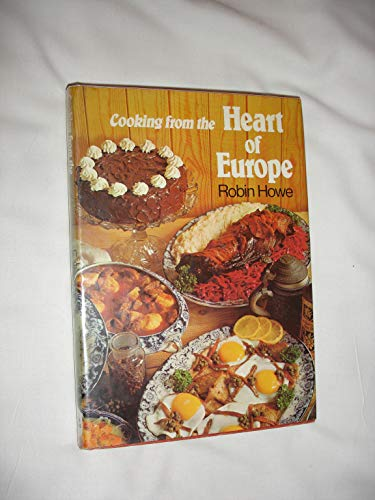 Cooking from the Heart of Europe By Robin Howe
