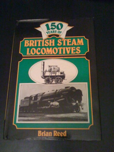150 Years of British Steam Locomotives By Brian Reed