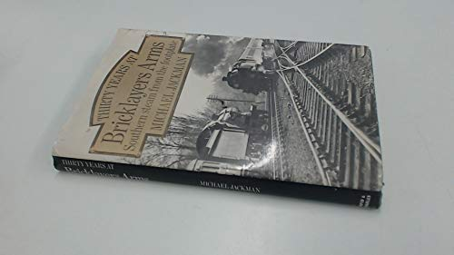 Thirty Years at Bricklayers Arms: Southern Steam from the Footplate By Michael Jackman