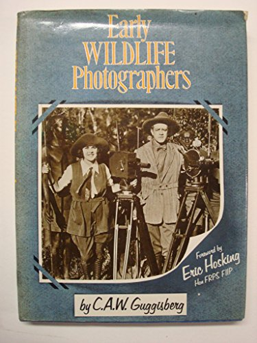 Early Wild Life Photographers By C.A.W. Guggisberg