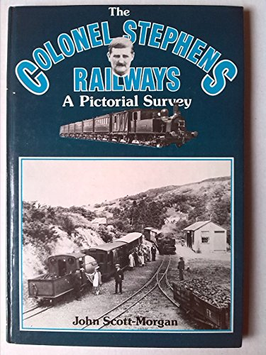 Colonel Stephens Railways: A Pictorial Survey By John Scott-Morgan