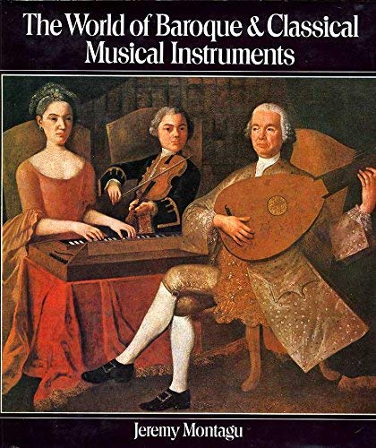 World of Baroque and Classical Musical Instruments by Jeremy Montagu