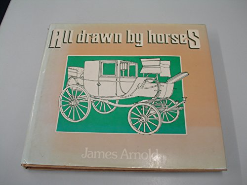 All Drawn by Horses By James Arnold