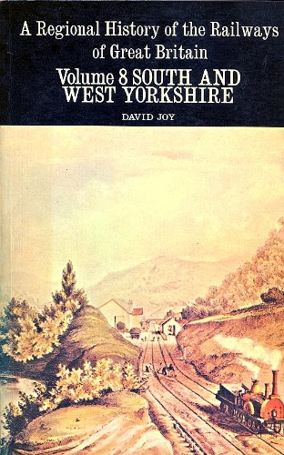 South and West Yorkshire; Volume 8 of A Regional History of the Railways of Great Britain By David Joy