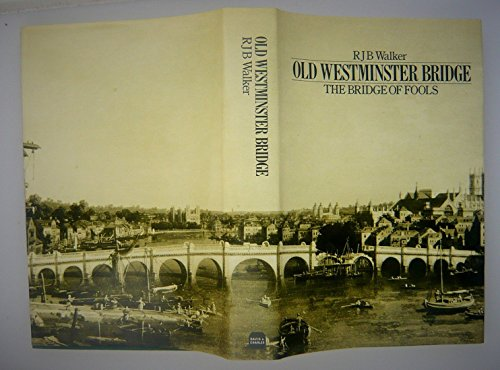 Old Westminster Bridge: The Bridge of Fools By R.J.B. Walker