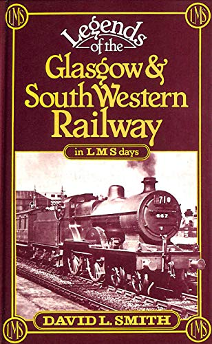 Legends of the Glasgow and South Western Railway in the L.M.S.Days By Professor David L. Smith