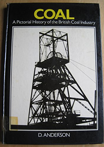 Coal: A Pictorial History of the British Coal Industry By D. Anderson