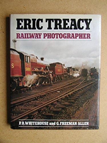 Eric Treacy: Railway Photographer by Eric Treacy