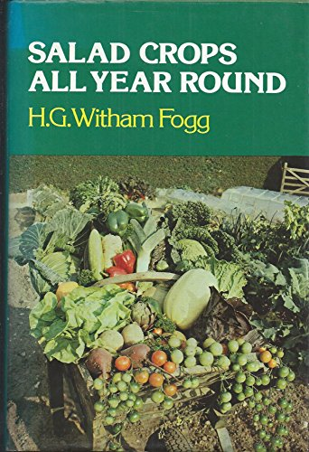 Salad Crops All Year Round By H.G.Witham Fogg