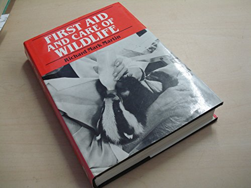 First Aid and Care of Wild Life By Richard Mark Martin