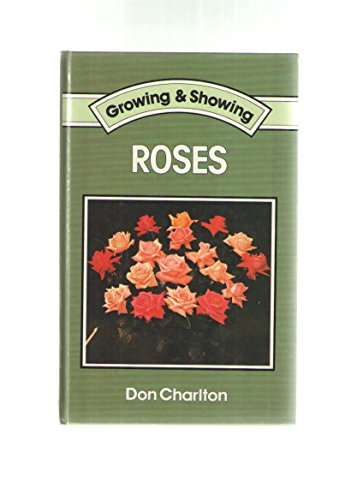 Roses (Growing & Showing) By Don Charlton