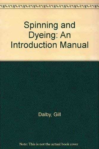Spinning and Dyeing: An Introduction Manual By Liz Christmas