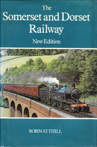 The Somerset and Dorset Railway (Railway History) By Robin Atthill