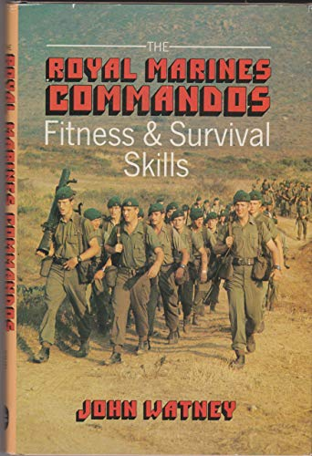 The Royal Marines Commandos' Fitness and Survival Skills By John Watney