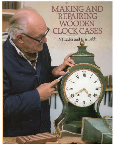 Making and Repairing Wooden Clock Cases By V.J. Taylor