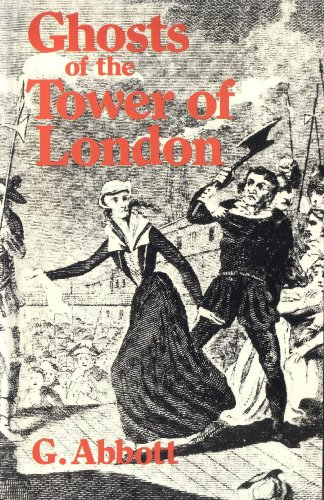 Ghosts of the Tower of London By G. Abbott