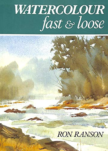 Watercolour Fast and Loose By Ron Ranson