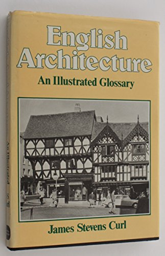 English Architecture: Illustrated Glossary By James Stevens Curl