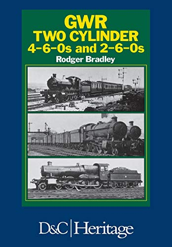 Great Western Railway Two Cylinder 4-6-0's and 2-6-0's by Rodger P. Bradley