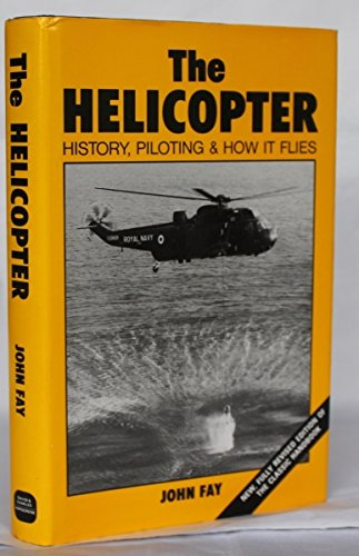 The Helicopter: History, Piloting and How it Flies by John Fay