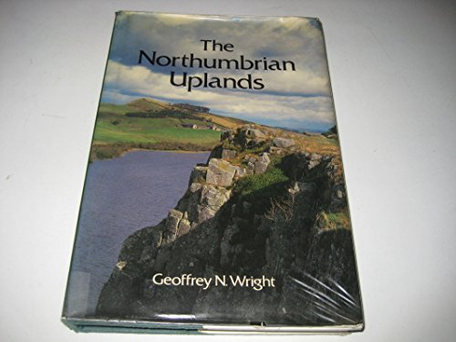 The Northumbrian Uplands By Geoffrey N. Wright