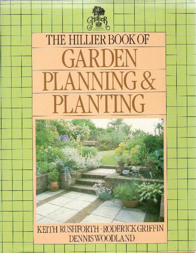 The Hillier Book of Garden Planning and Planting By Keith D. Rushforth