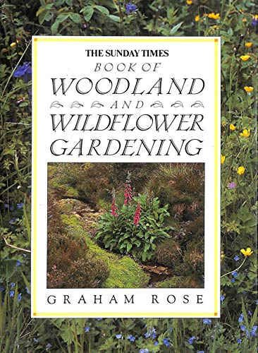 """""""Sunday Times"""" Book of Woodland and Wild Flower Gardening By Graham Rose"""