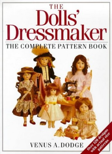The Doll's Dressmaker: The Complete Pattern Book by Venus Dodge
