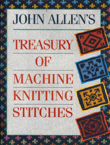 John Allen's Treasury of Machine Knitting Stitches By John Allen